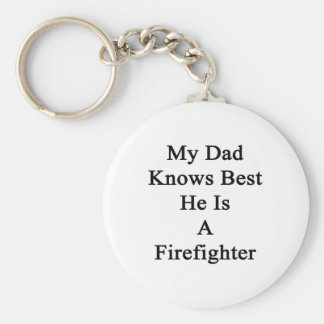 My Dad Knows Best He Is A Firefighter Keychain
