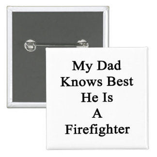 My Dad Knows Best He Is A Firefighter Pinback Button