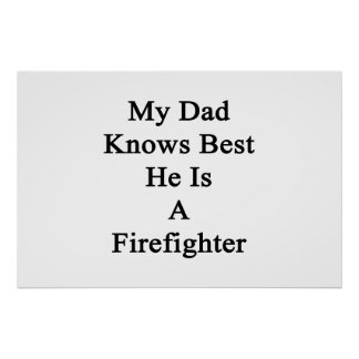 My Dad Knows Best He Is A Firefighter Poster