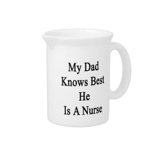 My Dad Knows Best He Is A Nurse Drink Pitcher