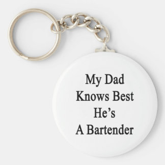 My Dad Knows Best He's A Bartender Keychain