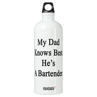 My Dad Knows Best He's A Bartender Water Bottle