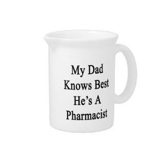 My Dad Knows Best He's A Pharmacist Beverage Pitcher