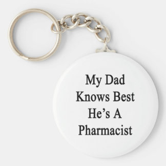 My Dad Knows Best He's A Pharmacist Keychain