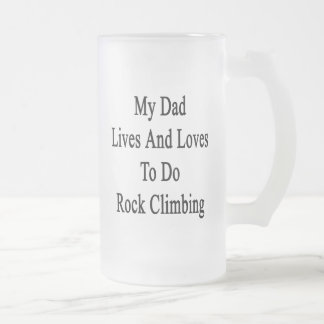 My Dad Lives And Loves To Do Rock Climbing Coffee Mug