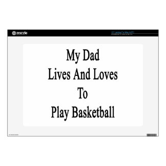 My Dad Lives And Loves To Play Basketball Decals For Laptops