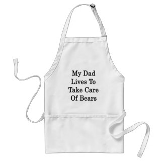 My Dad Lives To Take Care Of Bears Adult Apron