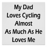 My Dad Loves Cycling Almost As Much As He Loves Me Poster