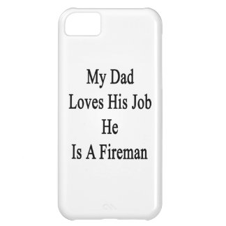My Dad Loves His Job He Is A Fireman iPhone 5C Cases
