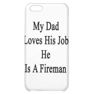 My Dad Loves His Job He Is A Fireman iPhone 5C Case