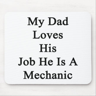 My Dad Loves His Job He Is A Mechanic Mouse Pad