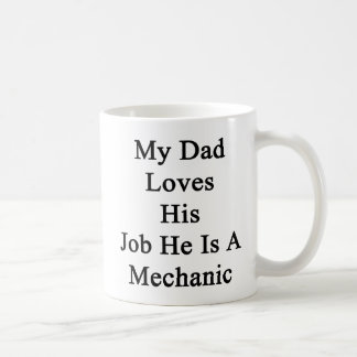 My Dad Loves His Job He Is A Mechanic Mugs