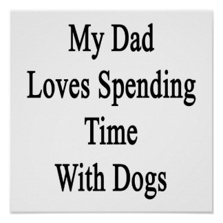 My Dad Loves Spending Time With Dogs Posters