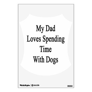 My Dad Loves Spending Time With Dogs Wall Decals