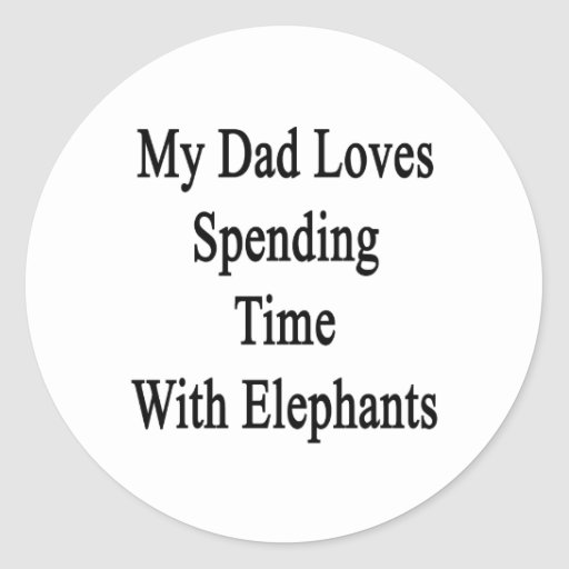 My Dad Loves Spending Time With Elephants Classic Round Sticker