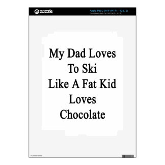 My Dad Loves To Ski Like A Fat Kid Loves Chocolate iPad 3 Skin