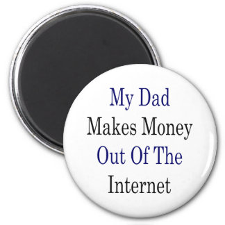 My Dad Makes Money Out Of The Internet 2 Inch Round Magnet