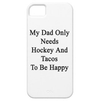 My Dad Only Needs Hockey And Tacos To Be Happy iPhone SE/5/5s Case