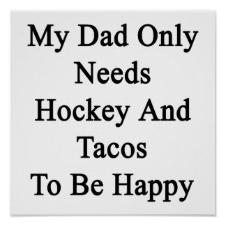 My Dad Only Needs Hockey And Tacos To Be Happy Poster