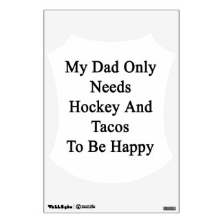 My Dad Only Needs Hockey And Tacos To Be Happy Wall Sticker
