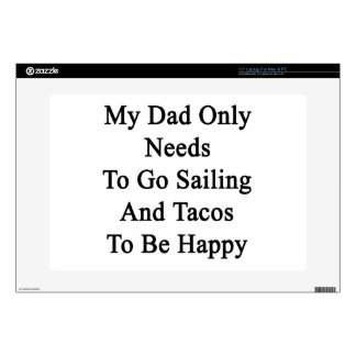 "My Dad Only Needs To Go Sailing And Tacos To Be Ha Decal For 15"" Laptop"