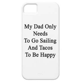 My Dad Only Needs To Go Sailing And Tacos To Be Ha iPhone SE/5/5s Case