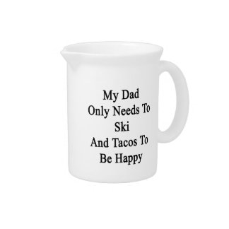 My Dad Only Needs To Ski And Tacos To Be Happy Drink Pitchers