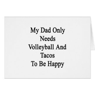 My Dad Only Needs Volleyball And Tacos To Be Happy Card