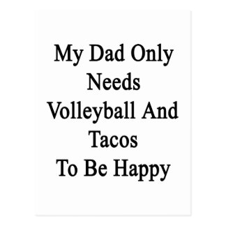 My Dad Only Needs Volleyball And Tacos To Be Happy Postcard