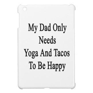 My Dad Only Needs Yoga And Tacos To Be Happy Cover For The iPad Mini