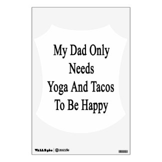 My Dad Only Needs Yoga And Tacos To Be Happy Wall Sticker