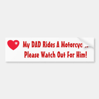 My Dad Rides A Motorcycle! Watch for him Car Bumper Sticker