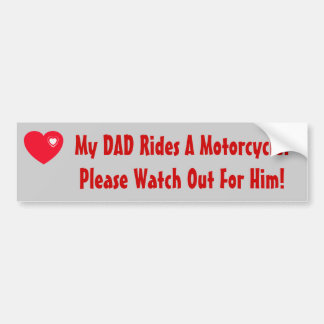 My Dad Rides A Motorcycle! watch for him, heart Bumper Sticker