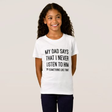 USA Themed My dad said I never listen to him or something T-Shirt