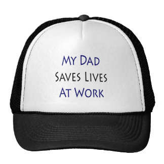 My Dad Saves Lives At Work Hat