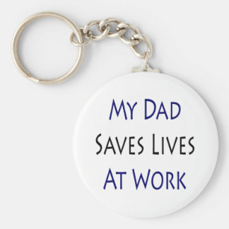 My Dad Saves Lives At Work Keychains