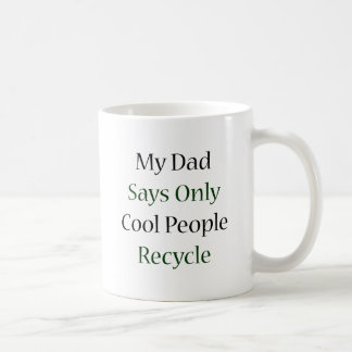 My Dad Says Only Cool People Recycle Coffee Mug