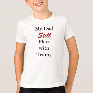 """My Dad Still plays with Trains"" T-Shirt"