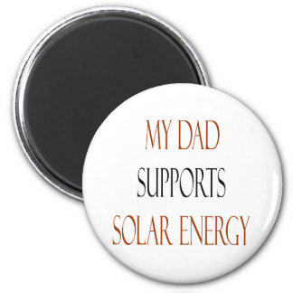 My Dad Supports Solar Energy 2 Inch Round Magnet