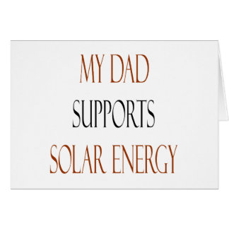 My Dad Supports Solar Energy Greeting Card