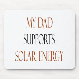 My Dad Supports Solar Energy Mouse Pad