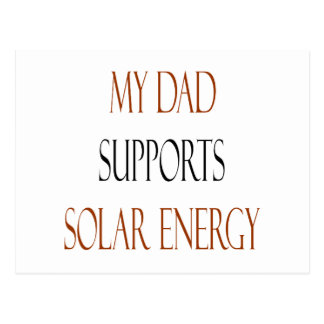My Dad Supports Solar Energy Postcard
