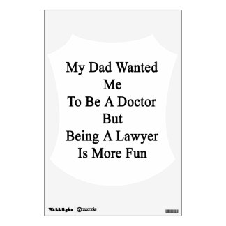 My Dad Wanted Me To Be A Doctor But Being A Lawyer Wall Skins