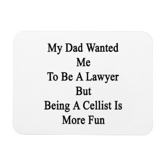 My Dad Wanted Me To Be A Lawyer But Being A Cellis Rectangular Photo Magnet