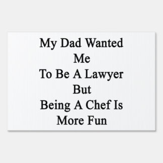 My Dad Wanted Me To Be A Lawyer But Being A Chef I Lawn Sign