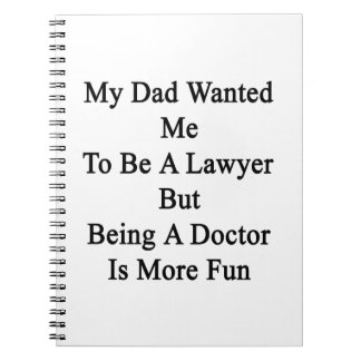 My Dad Wanted Me To Be A Lawyer But Being A Doctor Spiral Note Book