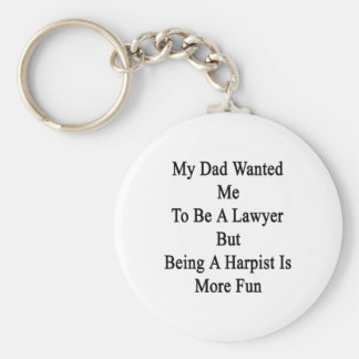 My Dad Wanted Me To Be A Lawyer But Being A Harpis Keychain