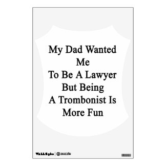 My Dad Wanted Me To Be A Lawyer But Being A Trombo Wall Skin