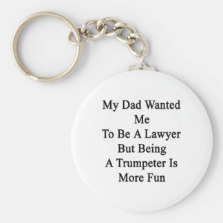 My Dad Wanted Me To Be A Lawyer But Being A Trumpe Keychain