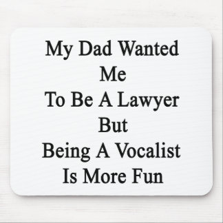 My Dad Wanted Me To Be A Lawyer But Being A Vocali Mousepads